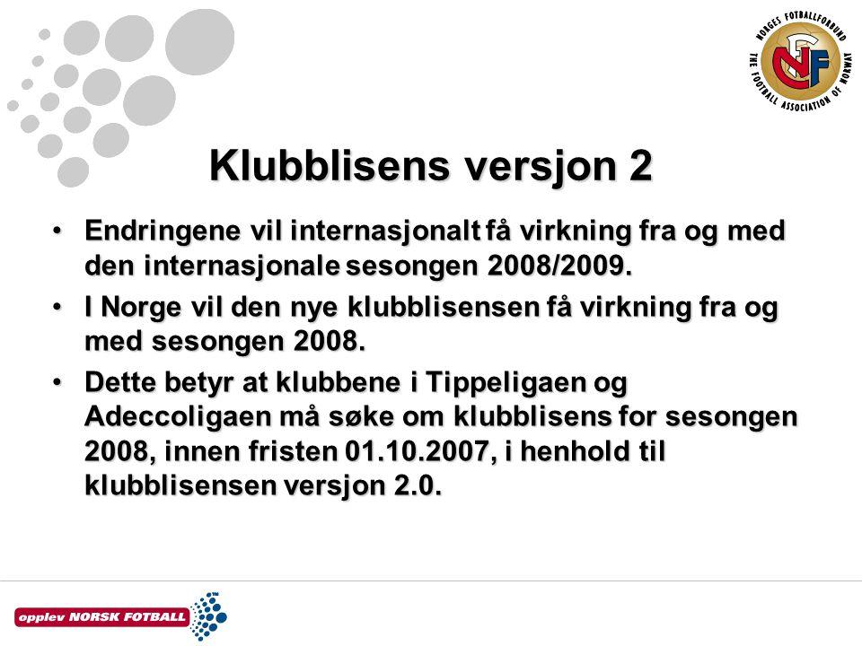 Klubblisens versjon 2 Endringene vil internasjonalt få virkning fra og med den internasjonale sesongen 2008/2009.Endringene vil internasjonalt få virkning fra og med den internasjonale sesongen 2008/2009.