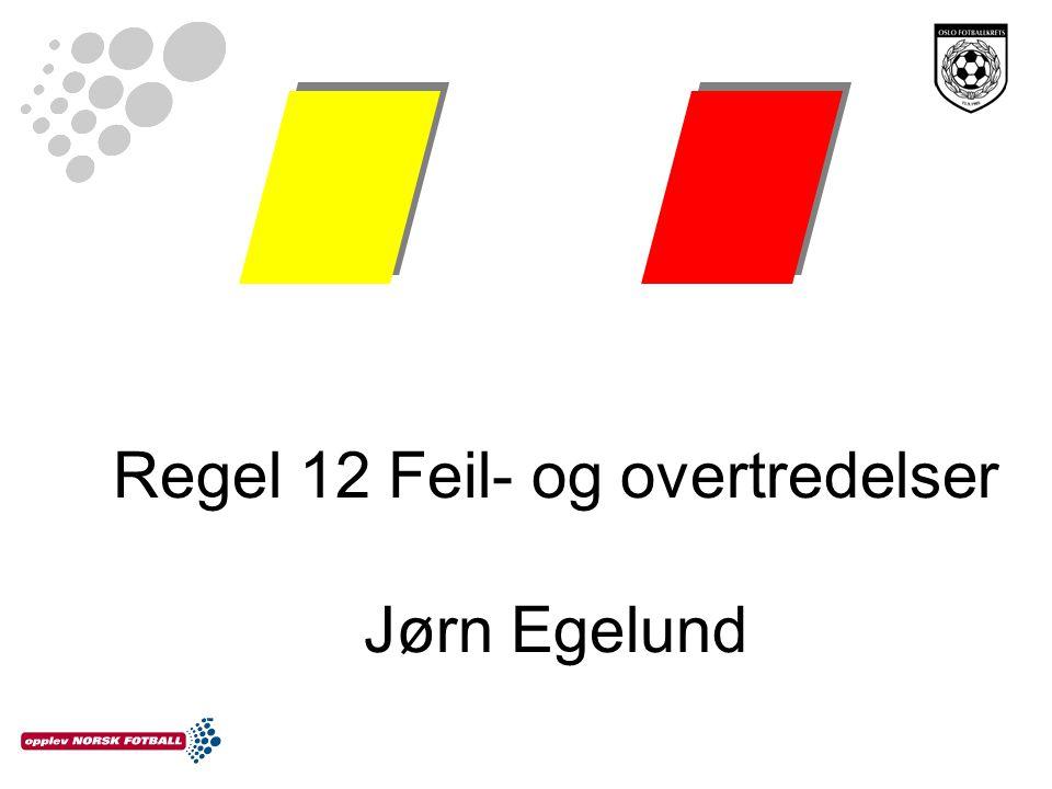 Regel 12 Feil- og overtredelser Jørn Egelund