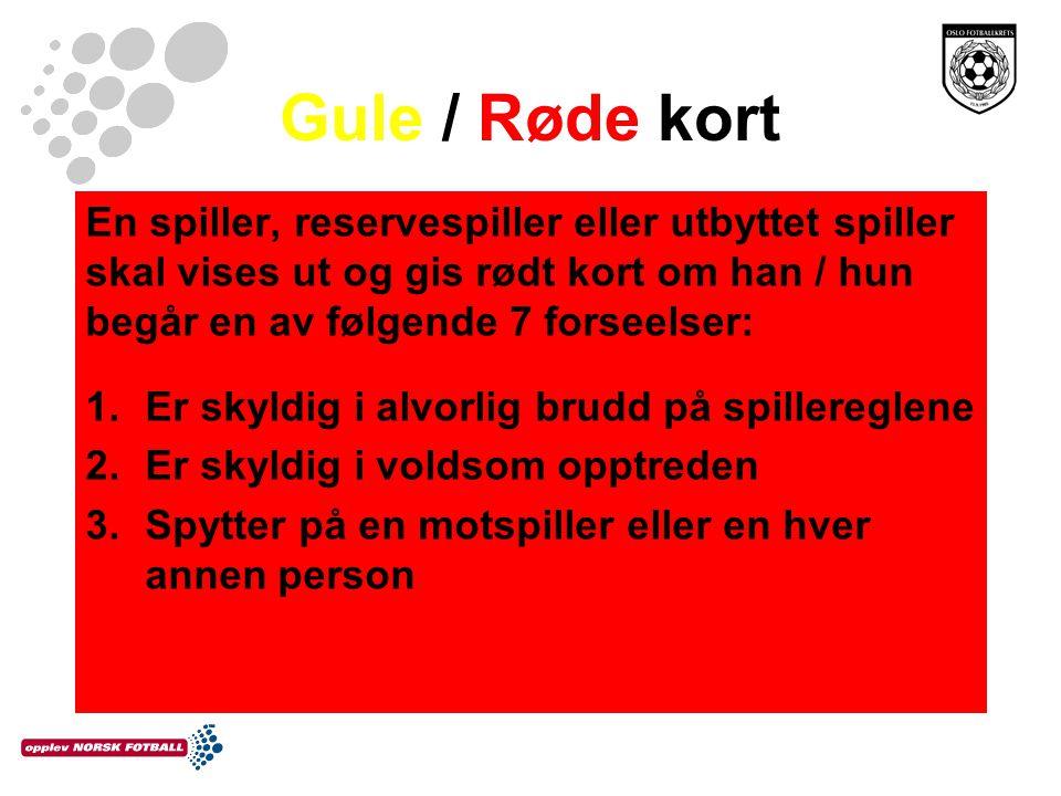 Gule / Røde kort En spiller, reservespiller eller utbyttet spiller skal vises ut og gis rødt kort om han / hun begår en av følgende 7 forseelser: 1.Er