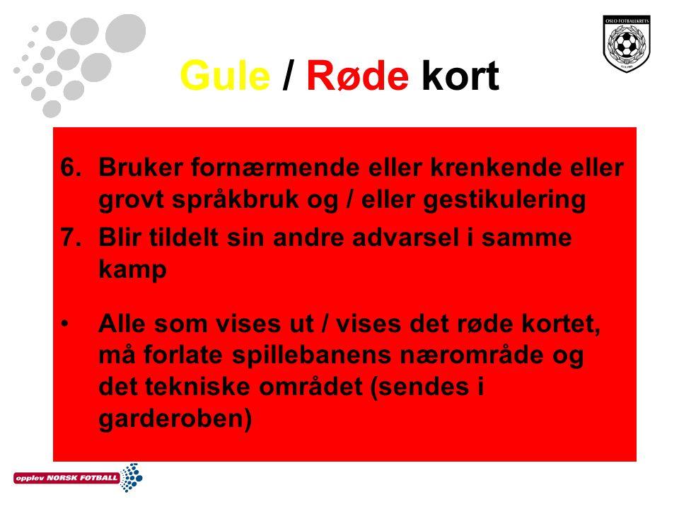 Gule / Røde kort 6.Bruker fornærmende eller krenkende eller grovt språkbruk og / eller gestikulering 7.Blir tildelt sin andre advarsel i samme kamp Al