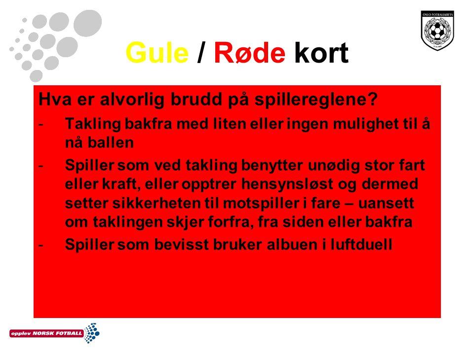 Gule / Røde kort Hva er alvorlig brudd på spillereglene? -Takling bakfra med liten eller ingen mulighet til å nå ballen -Spiller som ved takling benyt