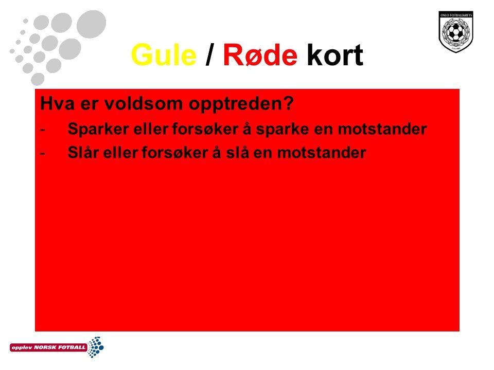 Gule / Røde kort Hva er voldsom opptreden? -Sparker eller forsøker å sparke en motstander -Slår eller forsøker å slå en motstander