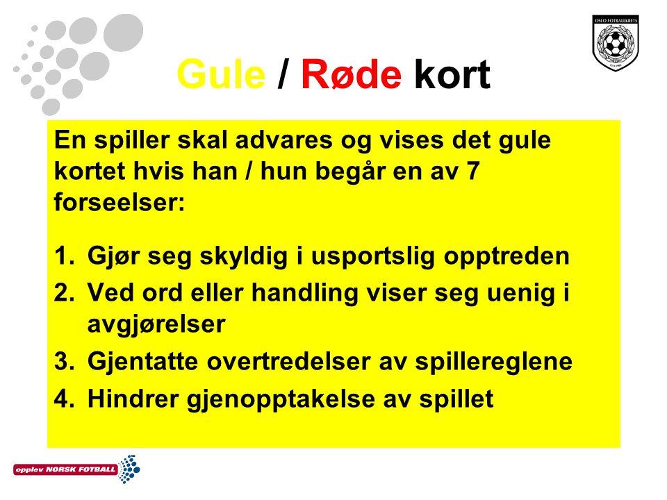 Gule / Røde kort En spiller skal advares og vises det gule kortet hvis han / hun begår en av 7 forseelser: 1.Gjør seg skyldig i usportslig opptreden 2