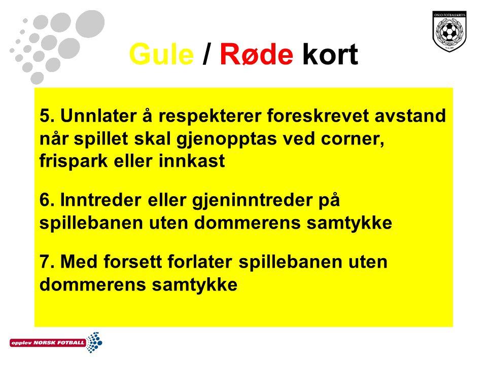 Gule / Røde kort 5. Unnlater å respekterer foreskrevet avstand når spillet skal gjenopptas ved corner, frispark eller innkast 6. Inntreder eller gjeni