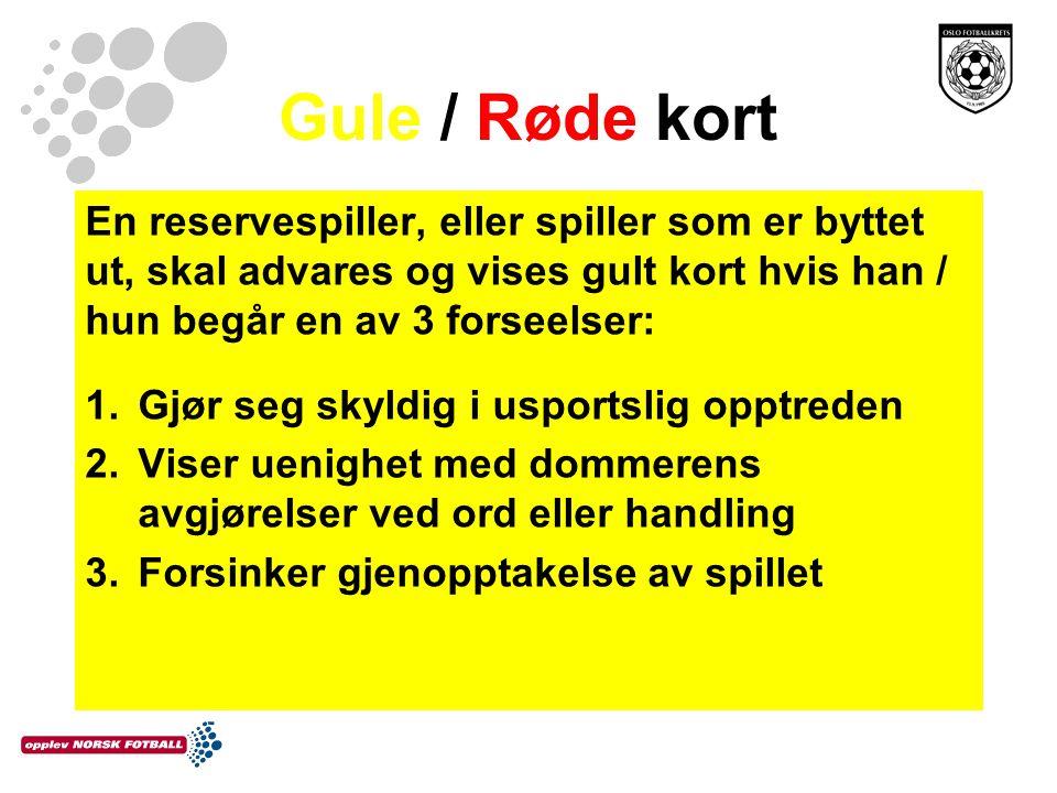 Gule / Røde kort En reservespiller, eller spiller som er byttet ut, skal advares og vises gult kort hvis han / hun begår en av 3 forseelser: 1.Gjør se