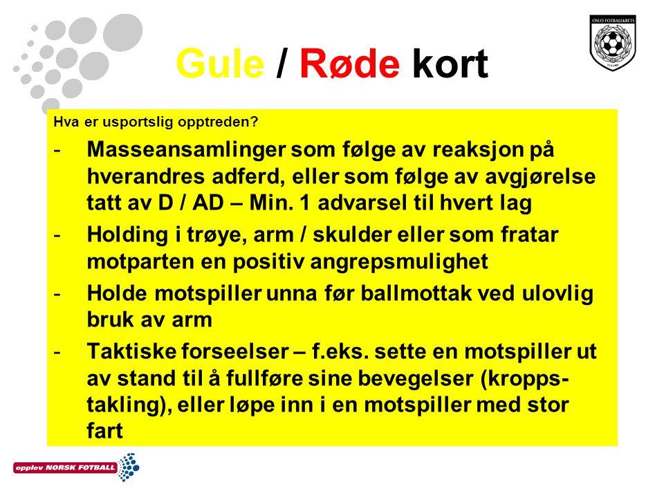 Gule / Røde kort Hva er usportslig opptreden? -Masseansamlinger som følge av reaksjon på hverandres adferd, eller som følge av avgjørelse tatt av D /