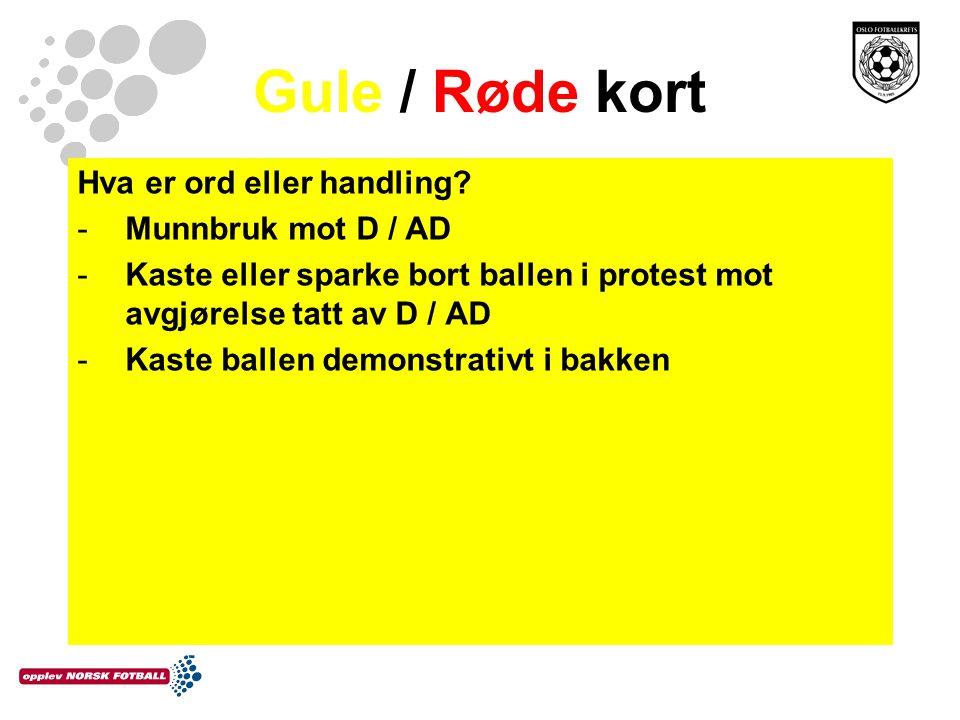 Gule / Røde kort Hva er ord eller handling? -Munnbruk mot D / AD -Kaste eller sparke bort ballen i protest mot avgjørelse tatt av D / AD -Kaste ballen