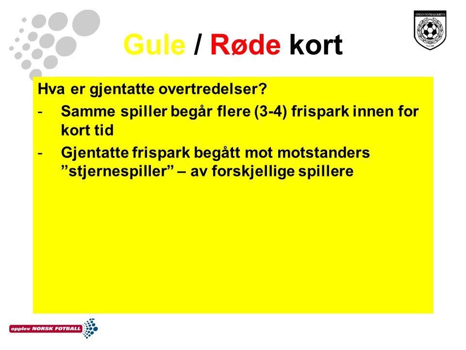 Gule / Røde kort Hva er gjentatte overtredelser? -Samme spiller begår flere (3-4) frispark innen for kort tid -Gjentatte frispark begått mot motstande