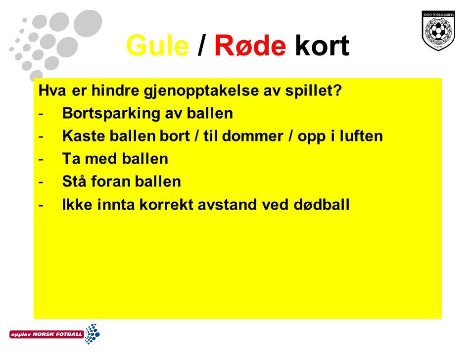 Gule / Røde kort Hva er hindre gjenopptakelse av spillet? -Bortsparking av ballen -Kaste ballen bort / til dommer / opp i luften -Ta med ballen -Stå f