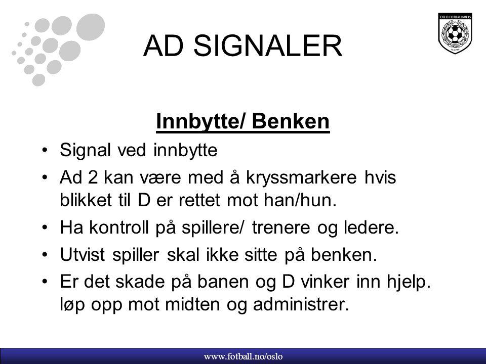 www.fotball.no/oslo AD SIGNALER Innbytte/ Benken Signal ved innbytte Ad 2 kan være med å kryssmarkere hvis blikket til D er rettet mot han/hun.