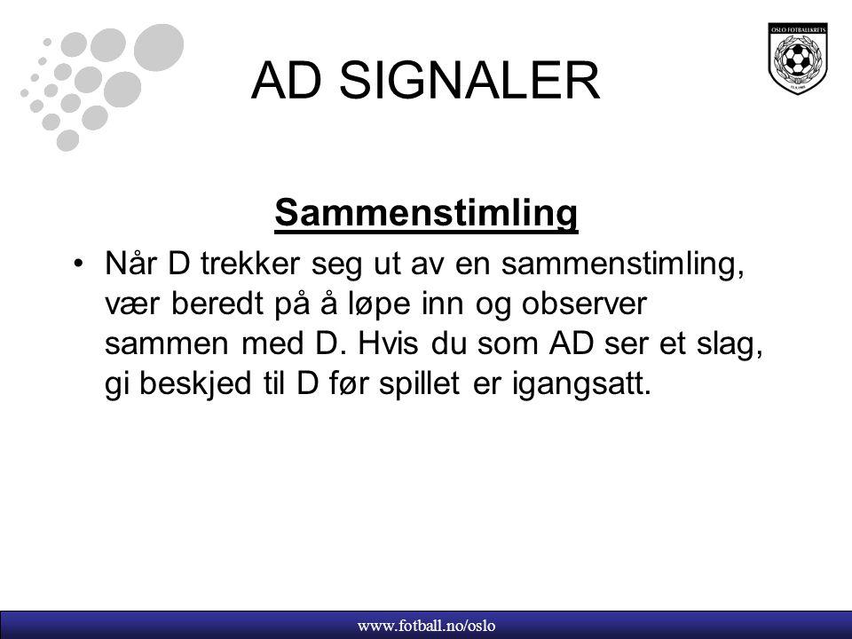 www.fotball.no/oslo AD SIGNALER Sammenstimling Når D trekker seg ut av en sammenstimling, vær beredt på å løpe inn og observer sammen med D.