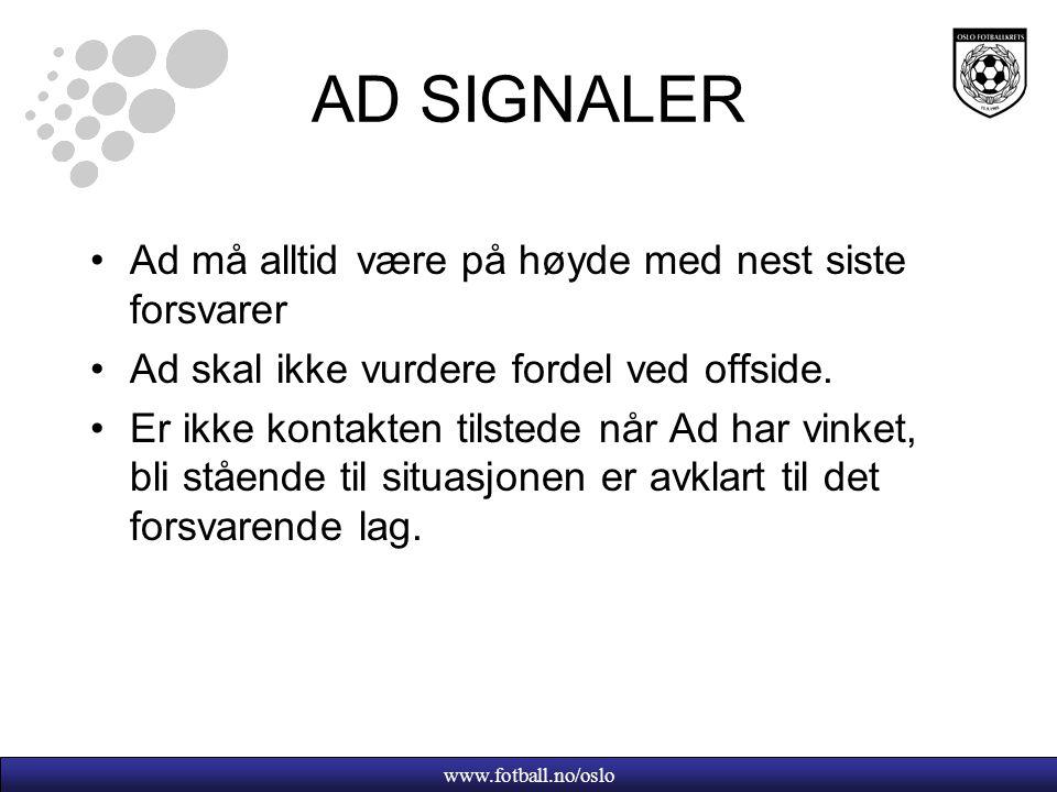 www.fotball.no/oslo AD SIGNALER Ad må alltid være på høyde med nest siste forsvarer Ad skal ikke vurdere fordel ved offside.