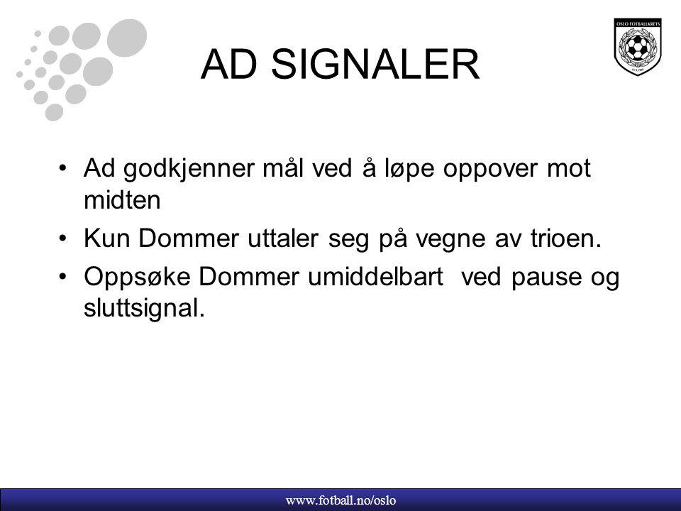 www.fotball.no/oslo AD SIGNALER Ad godkjenner mål ved å løpe oppover mot midten Kun Dommer uttaler seg på vegne av trioen.