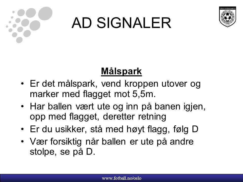 www.fotball.no/oslo AD SIGNALER Målspark Er det målspark, vend kroppen utover og marker med flagget mot 5,5m.