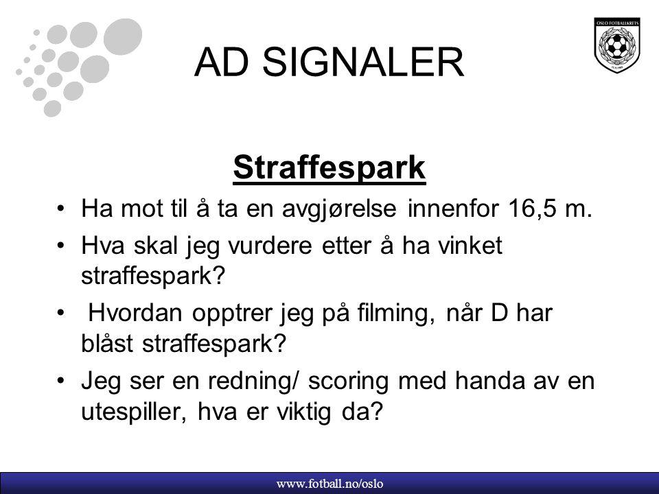 www.fotball.no/oslo AD SIGNALER Straffespark Ha mot til å ta en avgjørelse innenfor 16,5 m.