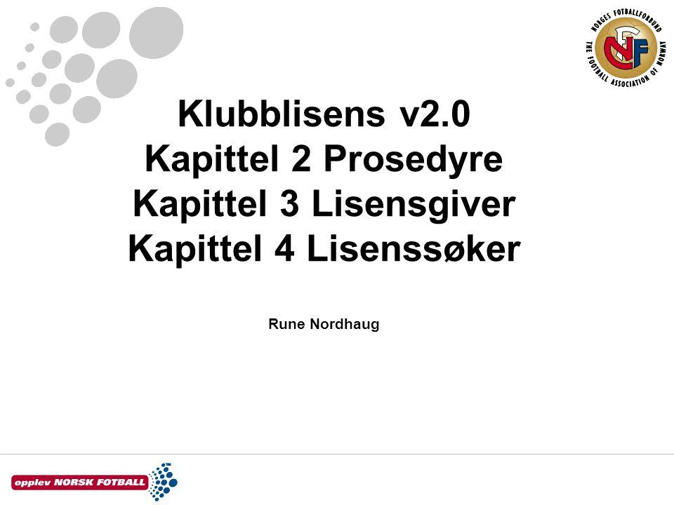 Klubblisens v2.0 Kapittel 2 Prosedyre Kapittel 3 Lisensgiver Kapittel 4 Lisenssøker Rune Nordhaug