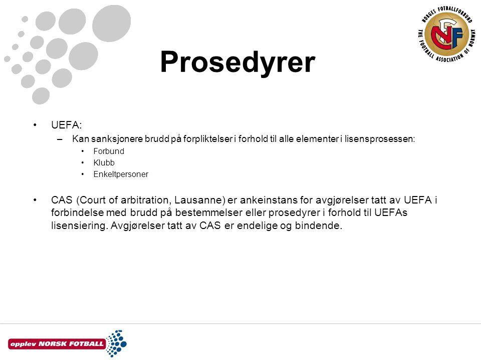 Prosedyrer UEFA: –Kan sanksjonere brudd på forpliktelser i forhold til alle elementer i lisensprosessen: Forbund Klubb Enkeltpersoner CAS (Court of arbitration, Lausanne) er ankeinstans for avgjørelser tatt av UEFA i forbindelse med brudd på bestemmelser eller prosedyrer i forhold til UEFAs lisensiering.