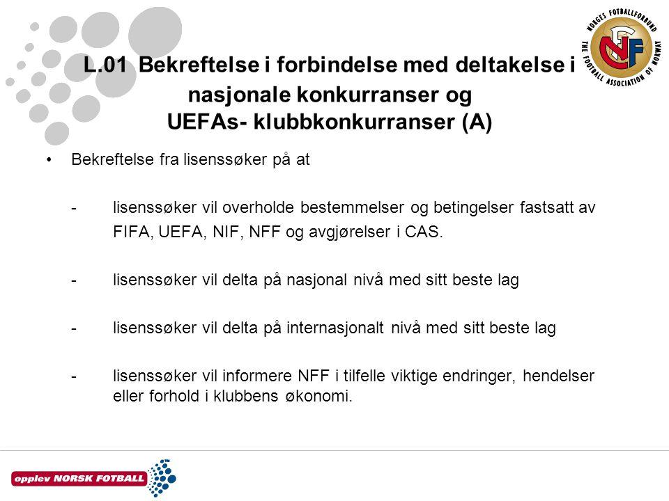 L.01 Bekreftelse i forbindelse med deltakelse i nasjonale konkurranser og UEFAs- klubbkonkurranser (A) Bekreftelse fra lisenssøker på at -lisenssøker vil overholde bestemmelser og betingelser fastsatt av FIFA, UEFA, NIF, NFF og avgjørelser i CAS.
