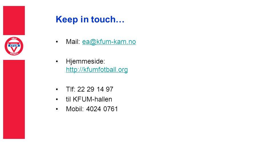 Keep in touch… Mail: ea@kfum-kam.noea@kfum-kam.no Hjemmeside: http://kfumfotball.org http://kfumfotball.org Tlf: 22 29 14 97 til KFUM-hallen Mobil: 4024 0761