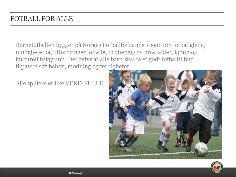 11.07.2014 FOTBALL FOR ALLE Barnefotballen bygger på Norges Fotballforbunds visjon om fotballglede, muligheter og utfordringer for alle, uavhengig av nivå, alder, kjønn og kulturell bakgrunn.