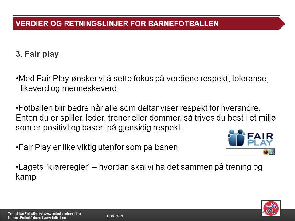 11.07.2014 Trøndelag Fotballkrets | www.fotball.no/trondelag Norges Fotballforbund | www.fotball.no Leksjon 1: Verdigrunnlaget 3. Fair play Med Fair P