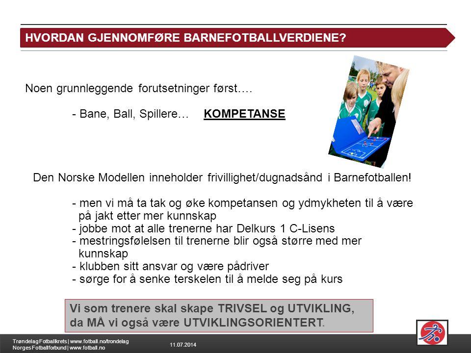 11.07.2014 Trøndelag Fotballkrets | www.fotball.no/trondelag Norges Fotballforbund | www.fotball.no Noen grunnleggende forutsetninger først…. - Bane,