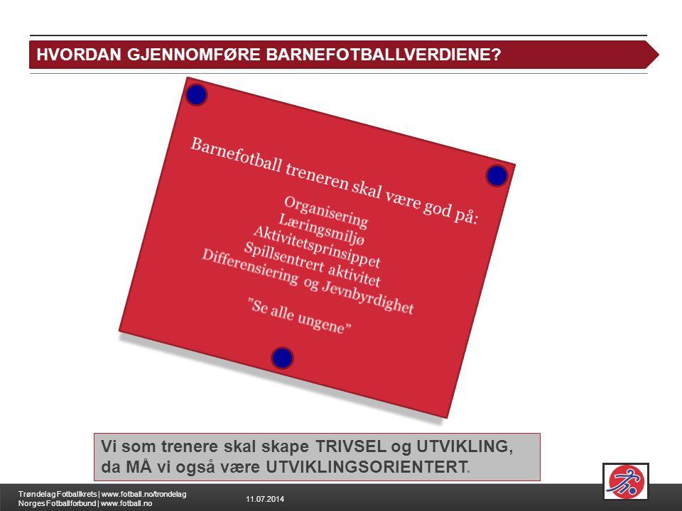 11.07.2014 Trøndelag Fotballkrets | www.fotball.no/trondelag Norges Fotballforbund | www.fotball.no HVORDAN GJENNOMFØRE BARNEFOTBALLVERDIENE? Vi som t