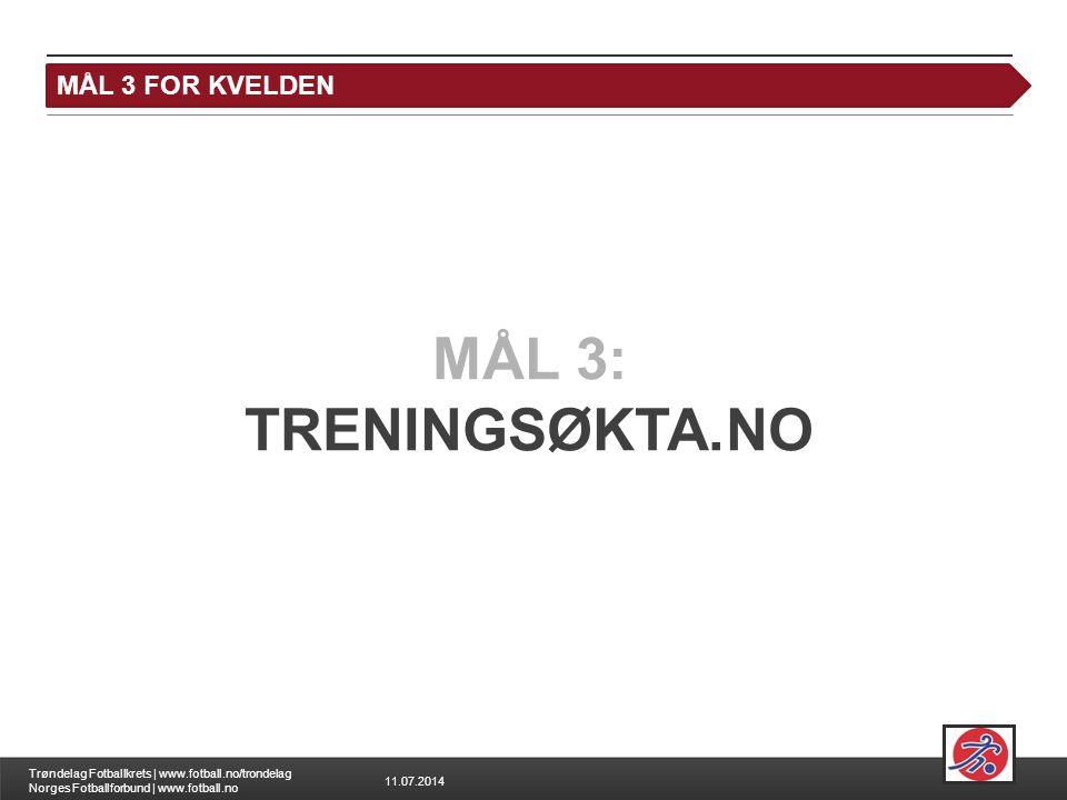 11.07.2014 Trøndelag Fotballkrets | www.fotball.no/trondelag Norges Fotballforbund | www.fotball.no MÅL 3 FOR KVELDEN MÅL 3: TRENINGSØKTA.NO