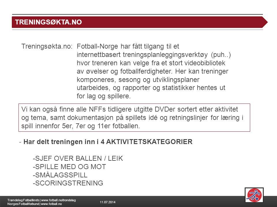 11.07.2014 Trøndelag Fotballkrets | www.fotball.no/trondelag Norges Fotballforbund | www.fotball.no TRENINGSØKTA.NO Vi kan også finne alle NFFs tidlig