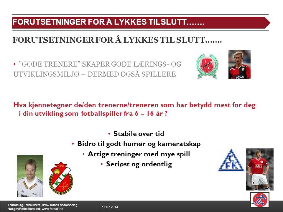 11.07.2014 Trøndelag Fotballkrets | www.fotball.no/trondelag Norges Fotballforbund | www.fotball.no FORUTSETNINGER FOR Å LYKKES TIL SLUTT…….