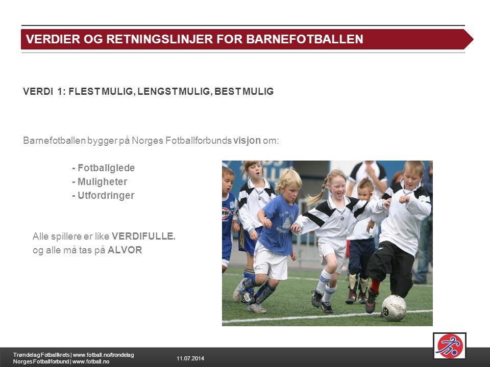 11.07.2014 Trøndelag Fotballkrets | www.fotball.no/trondelag Norges Fotballforbund | www.fotball.no FOTBALL FOR ALLE VERDI 1: FLEST MULIG, LENGST MULIG, BEST MULIG Barnefotballen bygger på Norges Fotballforbunds visjon om: - Fotballglede - Muligheter - Utfordringer Alle spillere er like VERDIFULLE.