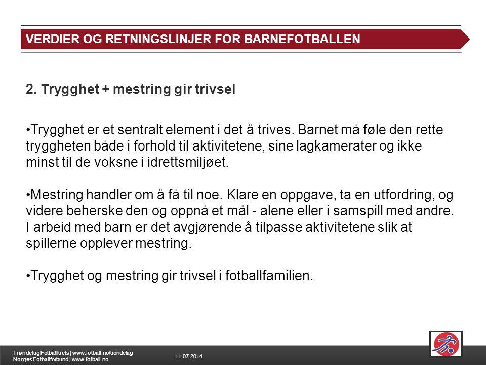 11.07.2014 Trøndelag Fotballkrets | www.fotball.no/trondelag Norges Fotballforbund | www.fotball.no Leksjon 1: Verdigrunnlaget 2. Trygghet + mestring