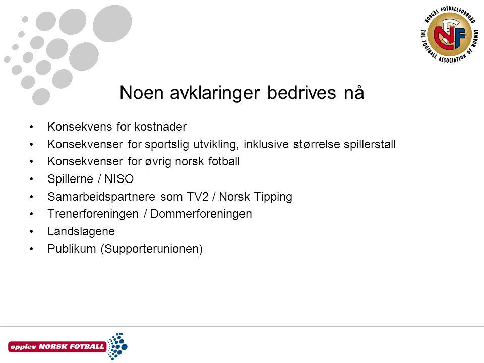 Noen avklaringer bedrives nå Konsekvens for kostnader Konsekvenser for sportslig utvikling, inklusive størrelse spillerstall Konsekvenser for øvrig norsk fotball Spillerne / NISO Samarbeidspartnere som TV2 / Norsk Tipping Trenerforeningen / Dommerforeningen Landslagene Publikum (Supporterunionen)