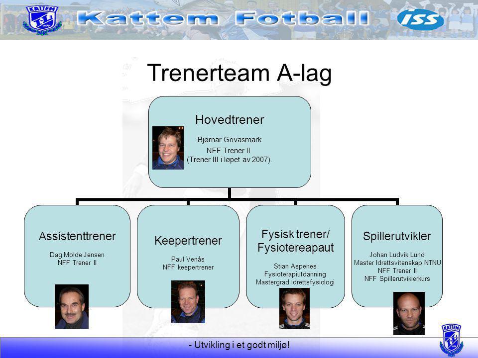 - Utvikling i et godt miljø! Trenerteam A-lag Hovedtrener Bjørnar Govasmark NFF Trener II (Trener III i løpet av 2007). Assistenttrener Dag Molde Jens