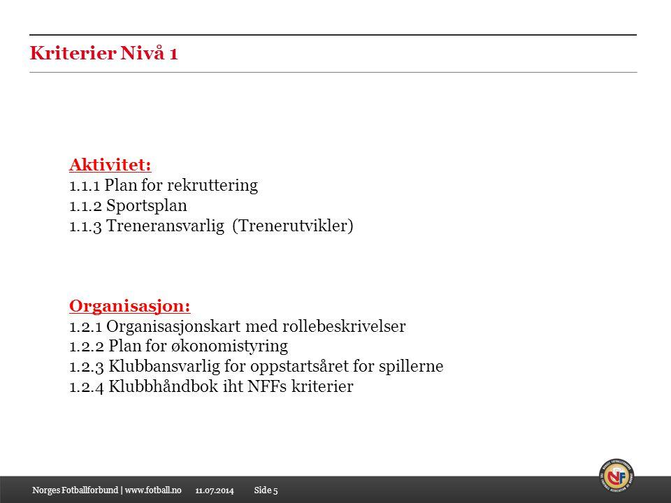 11.07.2014Norges Fotballforbund | www.fotball.noSide 5 Kriterier Nivå 1 Aktivitet: 1.1.1 Plan for rekruttering 1.1.2 Sportsplan 1.1.3 Treneransvarlig