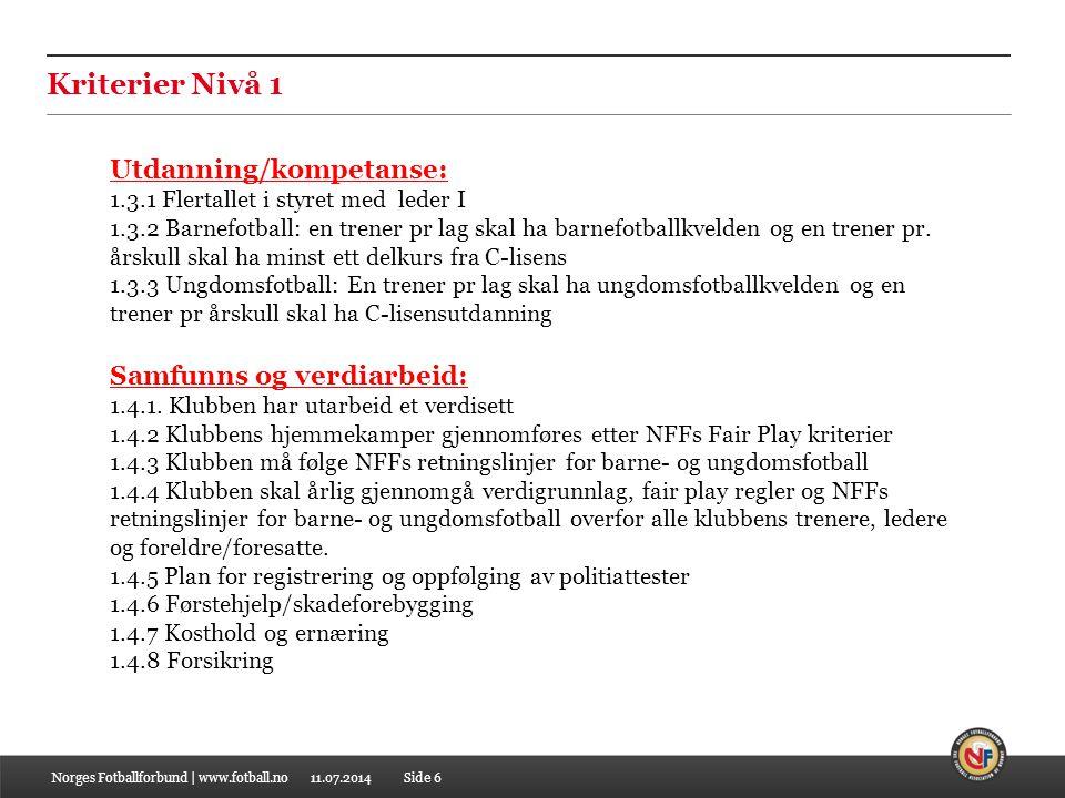 11.07.2014Norges Fotballforbund | www.fotball.noSide 6 Kriterier Nivå 1 Utdanning/kompetanse: 1.3.1 Flertallet i styret med leder I 1.3.2 Barnefotball