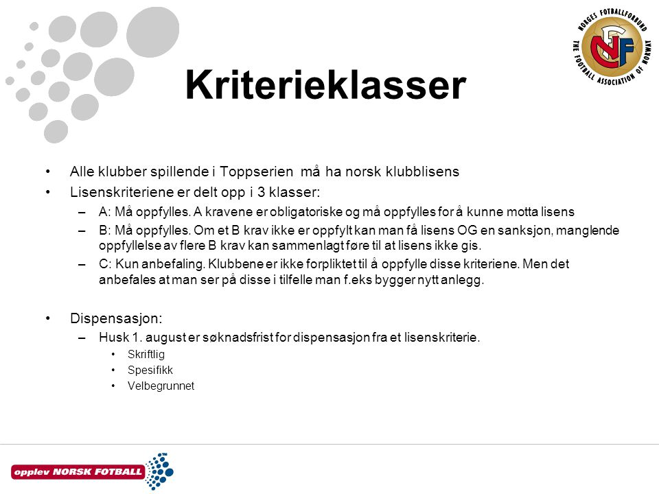 Kriterieklasser Alle klubber spillende i Toppserien må ha norsk klubblisens Lisenskriteriene er delt opp i 3 klasser: –A: Må oppfylles. A kravene er o