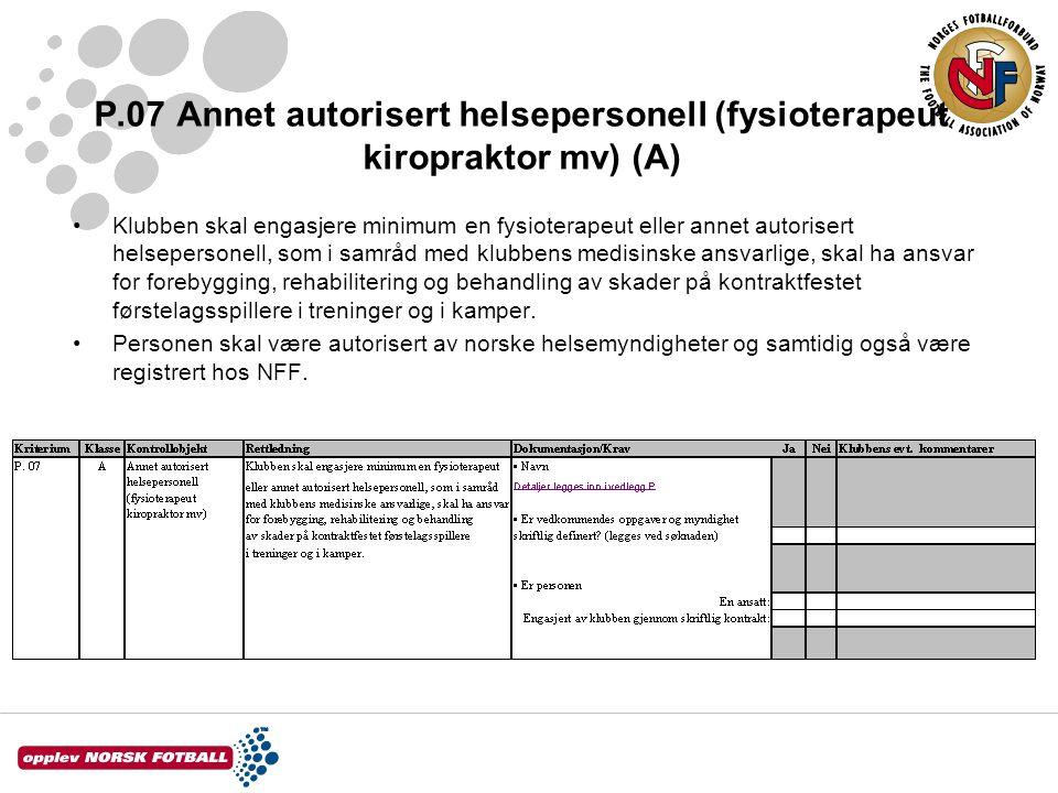 P.07 Annet autorisert helsepersonell (fysioterapeut kiropraktor mv) (A) Klubben skal engasjere minimum en fysioterapeut eller annet autorisert helsepe