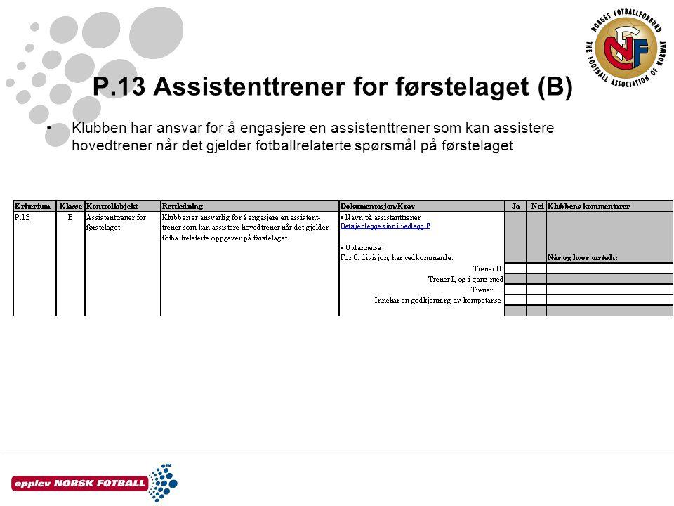 P.13 Assistenttrener for førstelaget (B) Klubben har ansvar for å engasjere en assistenttrener som kan assistere hovedtrener når det gjelder fotballre