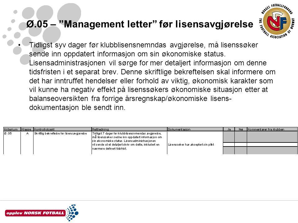 """Ø.05 – """"Management letter"""" før lisensavgjørelse Tidligst syv dager før klubblisensnemndas avgjørelse, må lisenssøker sende inn oppdatert informasjon o"""
