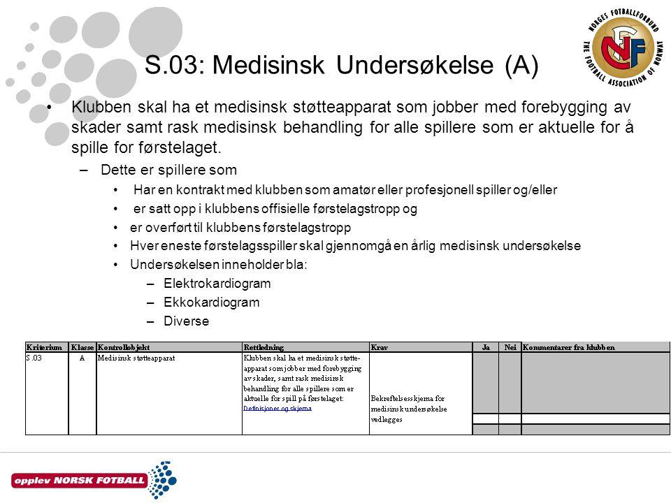 S.03: Medisinsk Undersøkelse (A) Klubben skal ha et medisinsk støtteapparat som jobber med forebygging av skader samt rask medisinsk behandling for al