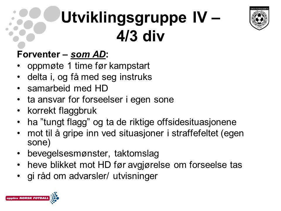 Utviklingsgruppe IV – 4/3 div Forventer – som AD: oppmøte 1 time før kampstart delta i, og få med seg instruks samarbeid med HD ta ansvar for forseels