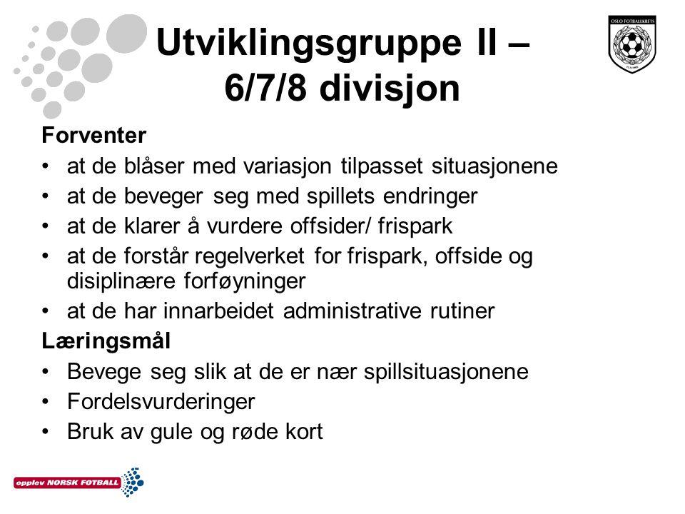 Utviklingsgruppe II – 6/7/8 divisjon Forventer at de blåser med variasjon tilpasset situasjonene at de beveger seg med spillets endringer at de klarer