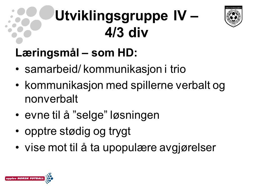 """Utviklingsgruppe IV – 4/3 div Læringsmål – som HD: samarbeid/ kommunikasjon i trio kommunikasjon med spillerne verbalt og nonverbalt evne til å """"selge"""