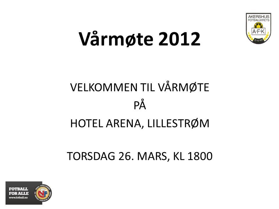Vårmøte 2012 VELKOMMEN TIL VÅRMØTE PÅ HOTEL ARENA, LILLESTRØM TORSDAG 26. MARS, KL 1800