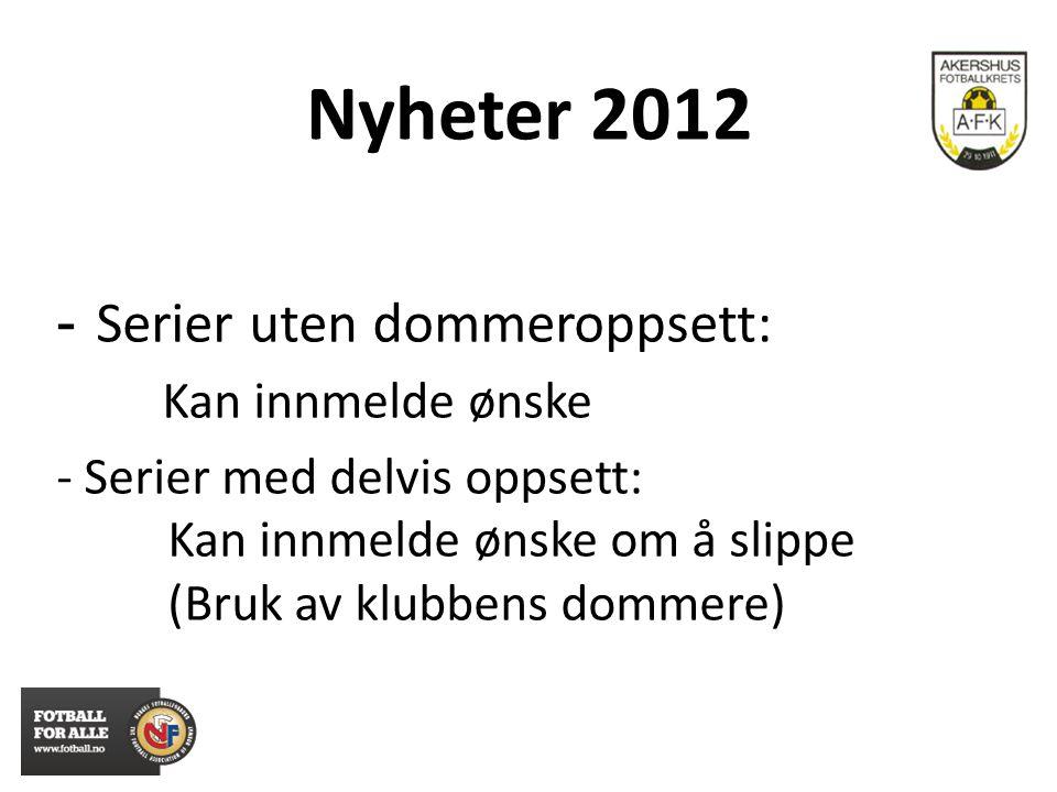 Nyheter 2012 - Serier uten dommeroppsett: Kan innmelde ønske - Serier med delvis oppsett: Kan innmelde ønske om å slippe (Bruk av klubbens dommere)