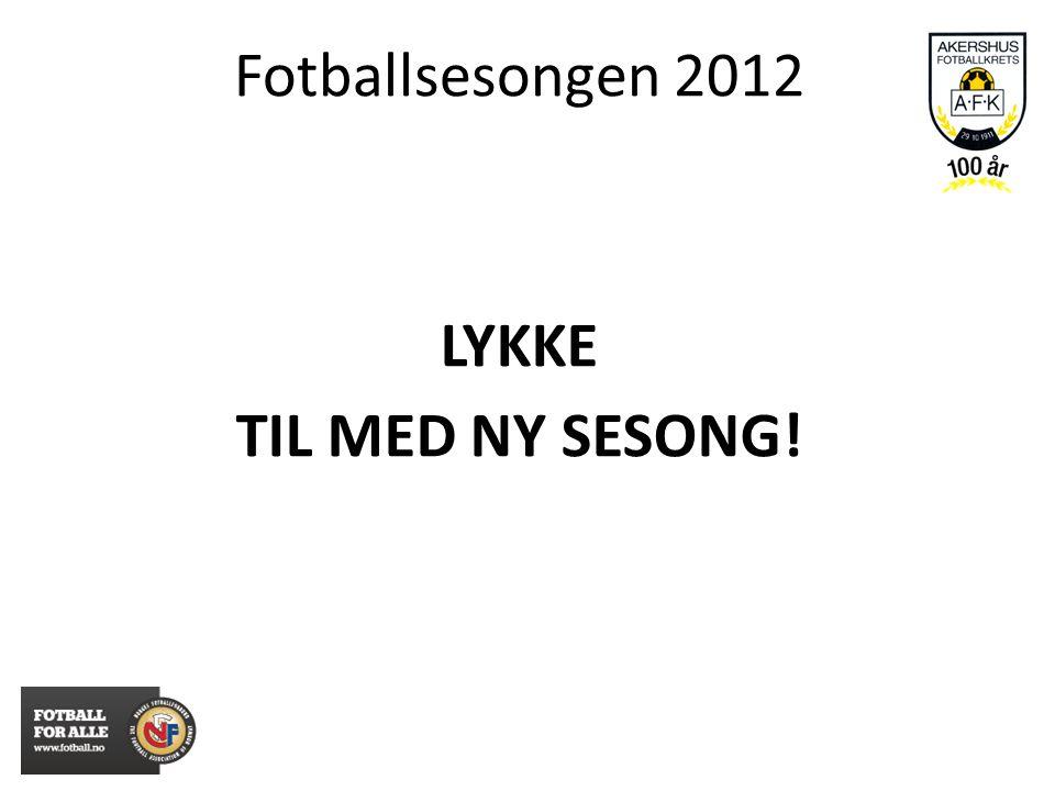LYKKE TIL MED NY SESONG! Fotballsesongen 2012