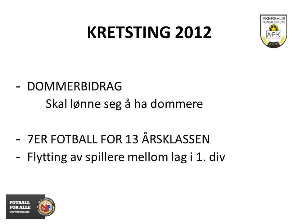 KRETSTING 2012 - DOMMERBIDRAG Skal lønne seg å ha dommere - 7ER FOTBALL FOR 13 ÅRSKLASSEN - Flytting av spillere mellom lag i 1. div