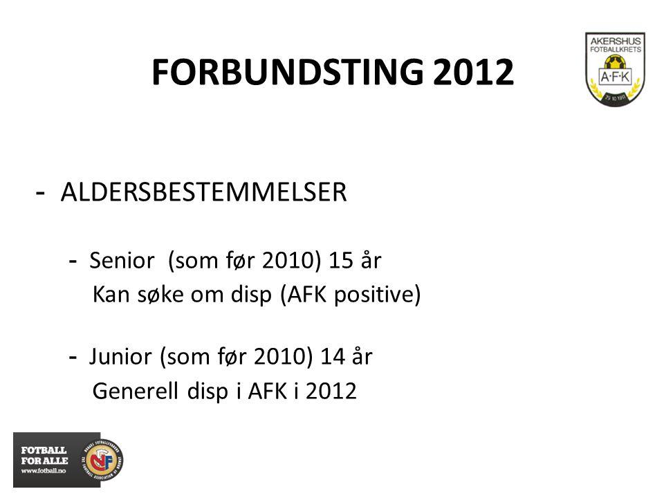 FORBUNDSTING 2012 - ALDERSBESTEMMELSER - Senior (som før 2010) 15 år Kan søke om disp (AFK positive) - Junior (som før 2010) 14 år Generell disp i AFK