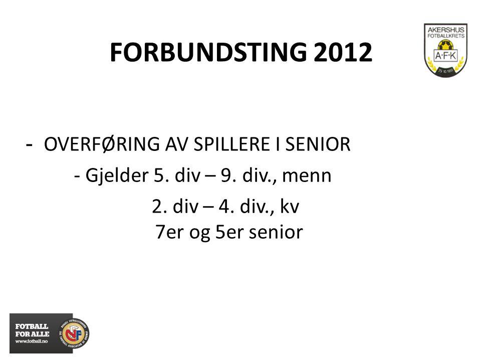 FORBUNDSTING 2012 - OVERFØRING AV SPILLERE I SENIOR - Samme regler som i aldersbestemt Fra lag som har 7 innbyttere ut og inn Til et 11er lag: 3 av de som var på banen kan overføres til nærmeste lavere rangert lag .